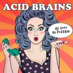 """Acid Brains, """"As soon as possible"""""""